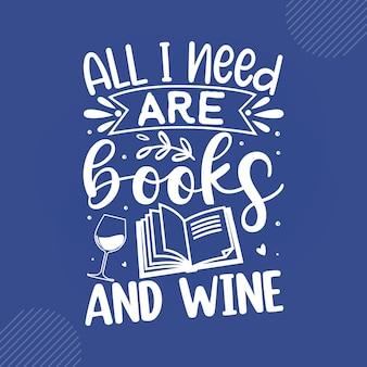 Tudo que eu preciso são livros e vinho. leitura de citações de vetor de design premium vector