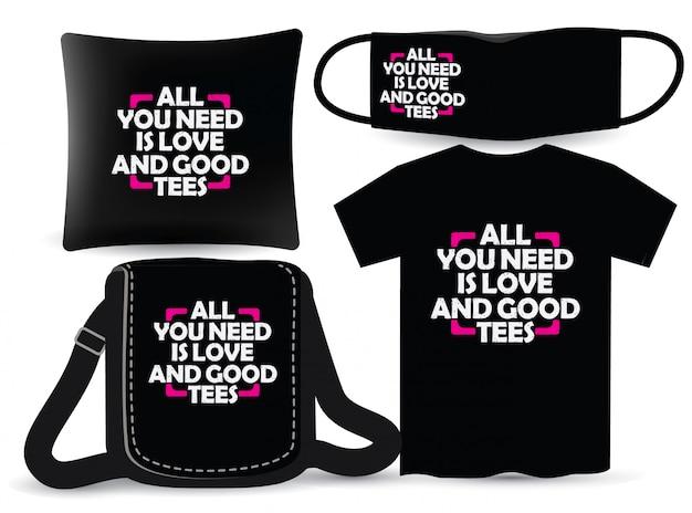 Tudo que você precisa é amor e boas camisetas letras de design para camiseta e merchandising