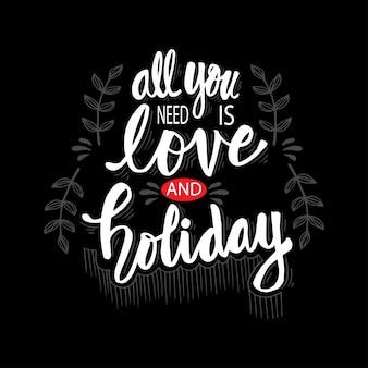 Tudo que você precisa é amor e férias. citação motivacional.