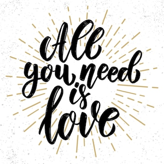 Tudo que você precisa é amor. frase de letras no fundo do grunge. elemento de design para cartaz, cartão, banner, panfleto.