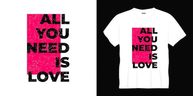 Tudo que você precisa é amor tipografia design de t-shirt