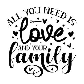 Tudo que você precisa é de amor e sua família modelo de cotação de design de vetor premium tipografia