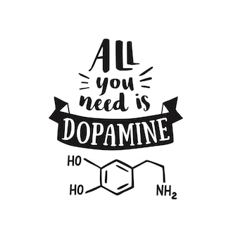 Tudo que você precisa é dopamina. piada. cartaz de tipografia. citação engraçada com letras.