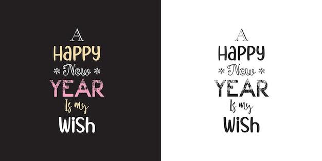 Um feliz ano novo é o meu desejo design motivacional de camisetas tipográficas de ano novo