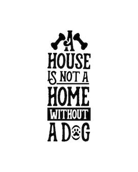 Uma casa não é uma casa sem um cachorro.