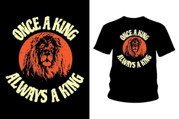Uma vez que um rei, sempre um rei, slogan, design de camisetas