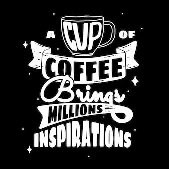 Uma xícara de café traz milhões de inspiração. citações motivacionais. cite a mão lettering. para impressões em camisetas, bolsas, papelaria, cartões, pôsteres, roupas, papel de parede, etc.