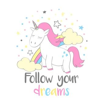 Unicórnio fofo mágico em estilo cartoon com letras de mão: siga seus sonhos