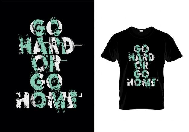 Vá duro ou vá em casa tipografia t vector design da camisa