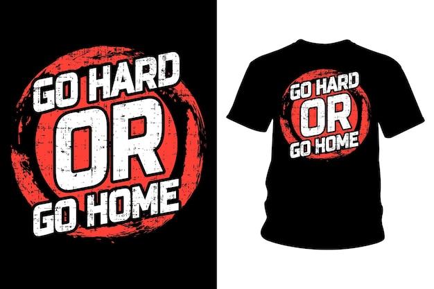 Vá duro ou vá para casa slogan camiseta design tipografia