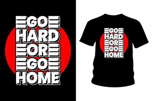 Vá duro ou vá para casa slogan design de camisetas