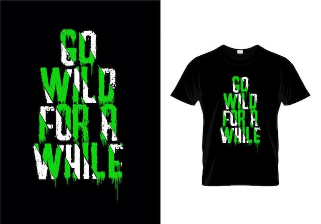 Vá selvagem por um tempo a tipografia camiseta