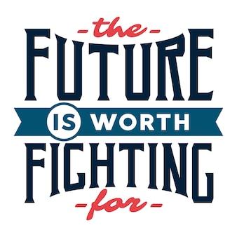 Vale a pena lutar pelo futuro - tipografia de citações motivacionais.