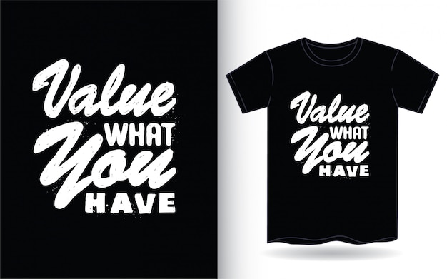 Valorize o que você tem estilo de tipografia desenhada mão para camiseta
