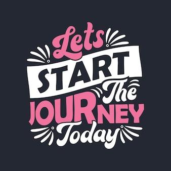 Vamos começar a jornada hoje - design de letras de citações motivacionais.
