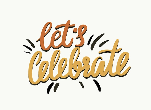 Vamos comemorar a tipografia, letras criativas para a celebração da festa, decoração de cartão comemorativo. elemento de design desenhado à mão