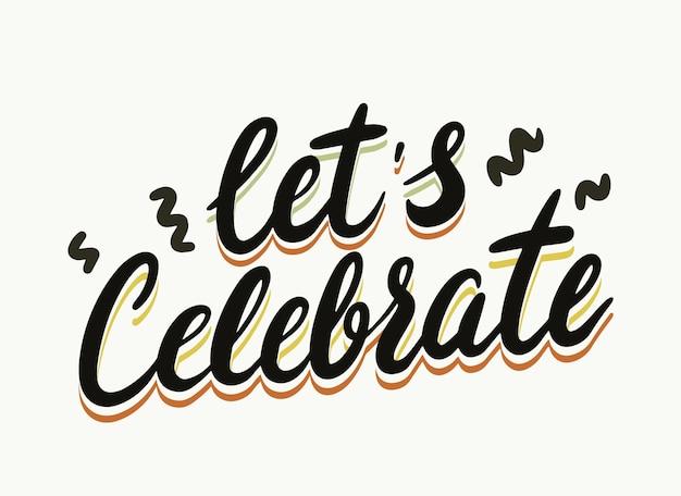 Vamos comemorar banner com tipografia, letras criativas de celebração de festa para cartão, elemento de design desenhado à mão