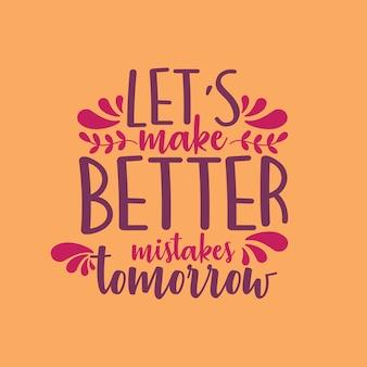 Vamos cometer erros melhores amanhã