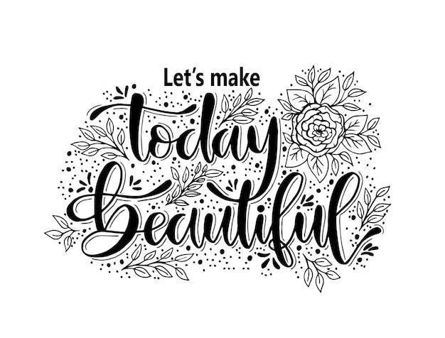 Vamos fazer hoje citações positivas de inspiração e motivação de inscrição de letras de mão bonitas