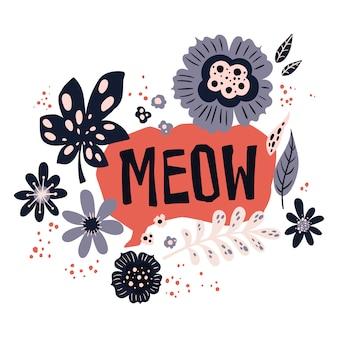 Vector plana mão desenhada lettering 'meow' decorado com plantas e flores.