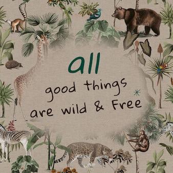 Vetor de modelo editável de citações da selva todas as coisas boas são selvagens e gratuitas