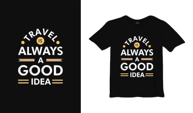 Viajar é sempre uma boa ideia camiseta projeto cartaz letras ilustração vetorial