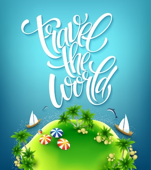 Viajar o mundo. letras feitas à mão. ilha com palmeiras. praia marítima.
