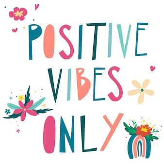 Vibrações positivas apenas letras multicoloridas criativas com arco-íris, flores e corações.