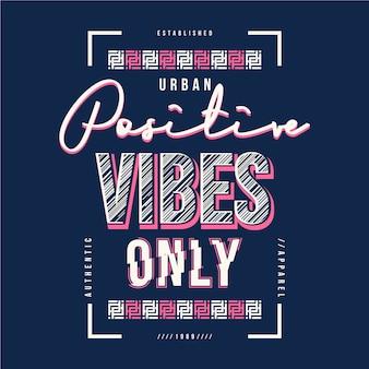 Vibrações positivas apenas slogan tipografia gráfica