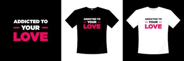 Viciado em seu design de t-shirt de tipografia de amor. roupas, camisetas da moda