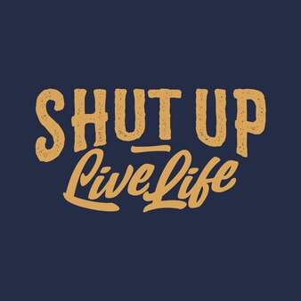 Vintage retrô desenhado à mão tipografia texto tshirt design cale a boca viva