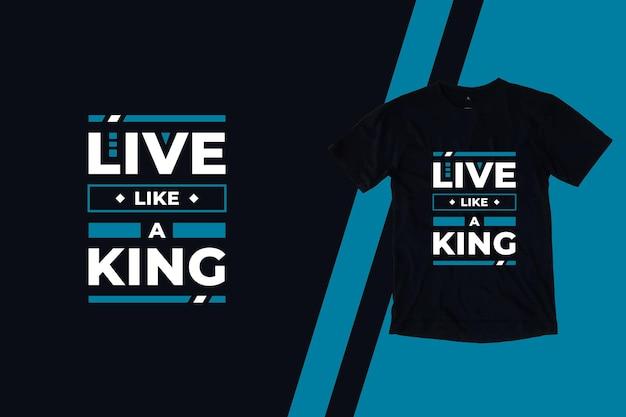 Viva como um rei design moderno de camisetas com citações