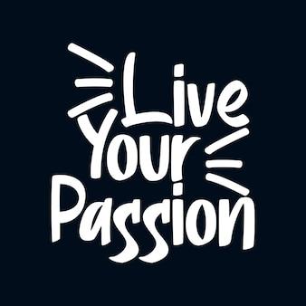 Viva sua paixão. desenho de cartaz de tipografia desenhada de mão.