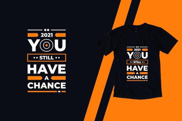 Você ainda tem uma chance de design de camiseta de citações geométricas modernas inspiradas