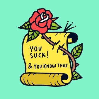 Você chupa e você sabe disso. citar a velha tatuagem da ilustração