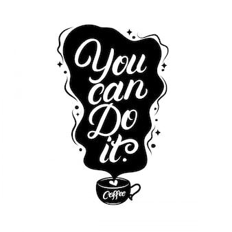 Você consegue. mão de café escrita letras citação.