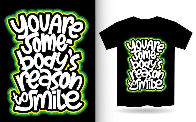Você é a razão de alguém para sorrir letras de mão para camiseta