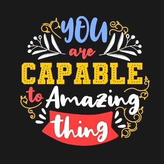 Você é capaz de coisa incrível