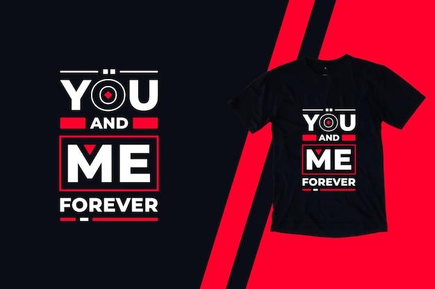 Você e eu para sempre citações modernas design de camiseta