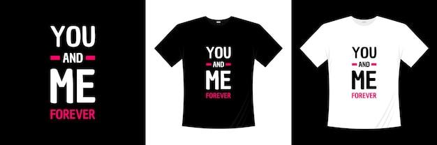 Você e eu para sempre tipografia. amor, camiseta romântica.