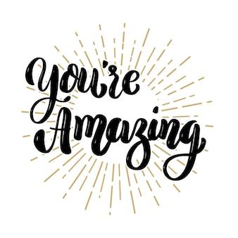Você é incrível. citação de letras de motivação desenhada de mão. elemento para cartaz, banner, cartão de felicitações. ilustração