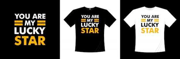 Você é o meu design de t-shirt de tipografia estrela da sorte