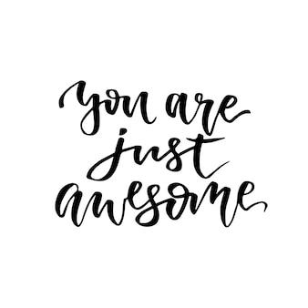 Você é simplesmente incrível. rotulagem manuscrita inspiradora e motivacional. letra de mão de vetor