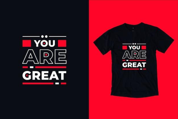 Você é um ótimo design de camiseta com citações