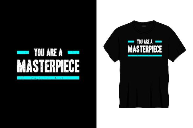 Você é uma obra-prima de design de t-shirt de tipografia.