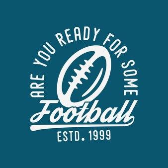 Você está pronto para alguma ilustração de design de camiseta de futebol americano tipografia de futebol americano?