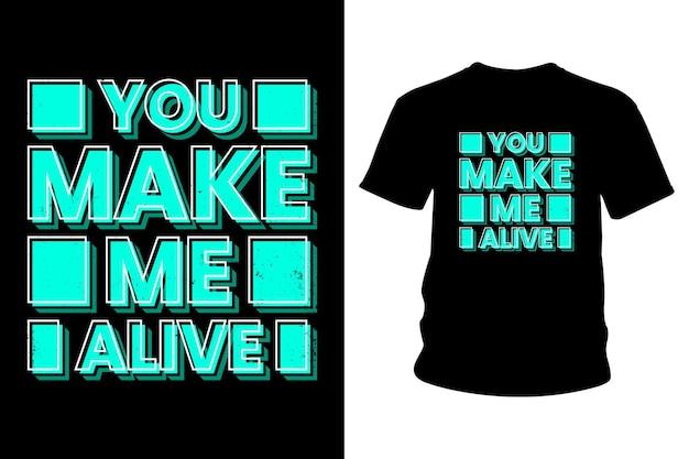 Você me faz vivo slogan camiseta design tipografia