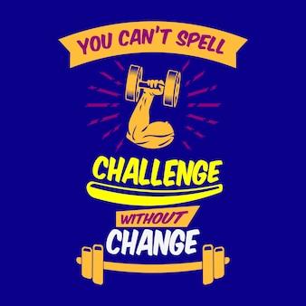 Você não pode soletrar o desafio sem mudança. provérbios e citações do gym