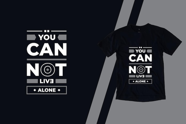 Você não pode viver sozinho com citações inspiradoras modernas com design de camiseta