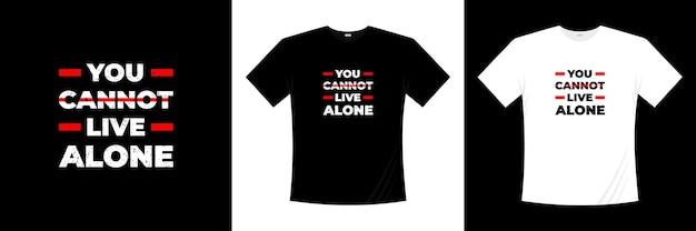 Você não pode viver sozinho, tipografia e design de camisetas